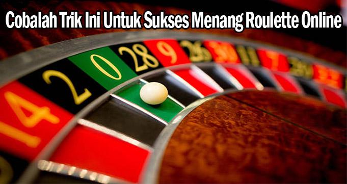 Cobalah Trik Ini Untuk Sukses Menang Roulette Online