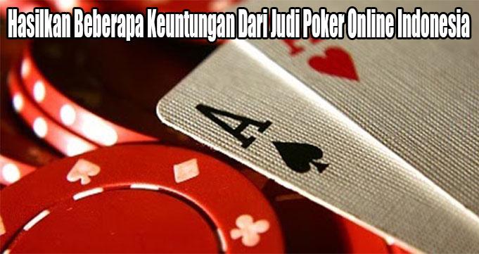 Hasilkan Beberapa Keuntungan Dari Judi Poker Online Indonesia