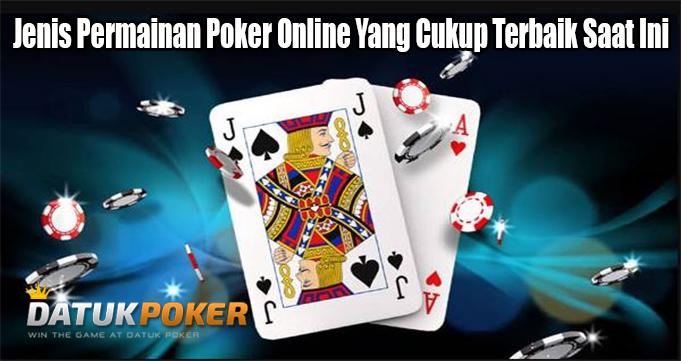 Jenis Permainan Poker Online Yang Cukup Terbaik Saat Ini