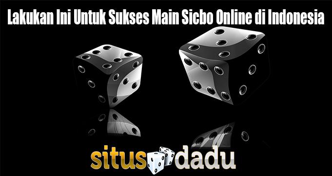 Lakukan Ini Untuk Sukses Main Sicbo Online di Indonesia