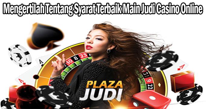 Mengertilah Tentang Syarat Terbaik Main Judi Casino Online