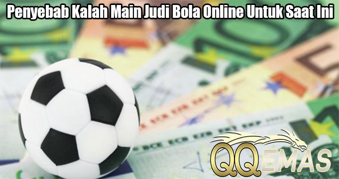 Penyebab Kalah Main Judi Bola Online Untuk Saat Ini