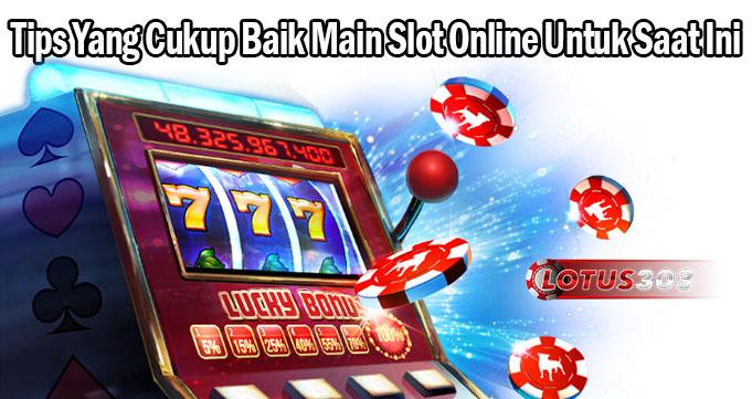 Tips Yang Cukup Baik Main Slot Online Untuk Saat Ini