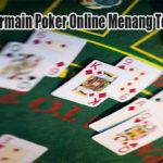 Rahasia Bermain Poker Online Menang Terus Saat Ini