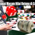 Ketahui Berbagai Macam Nilai Untung di Casino Online